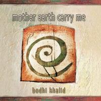 Mother Earth Carry Me [CD] Bodhi Khalid