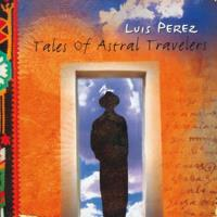 Tales of Astral Travelers [CD] Luis Perez