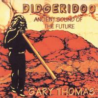 Didgeridoo - Ancient Sound [CD] Thomas, Gary
