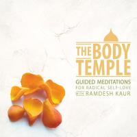 The Body Temple: Guided Meditations for Radical Self Love (CD) Ramdesh Kaur