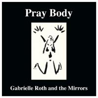 Pray Body [CD] Roth, Gabrielle & The Mirrors