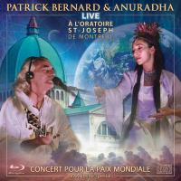 Live at the St-Joseph Oratory in Montreal [CD+Bluray DVD] Bernard, Patrick & Anuradha