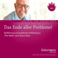 "Das Ende aller Probleme! ""The Work"" nach Byron Katie [CD] Betz, Robert"