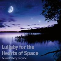 Lullaby for the Hearts of Space [CD] Braheny, Kevin Fortune