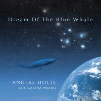 Dream Of The Blue Whale [CD] Holte, Anders with Cacina Meadu