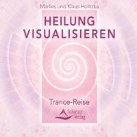 Heilung visualisieren -Trance Reise [CD] Holitzka, Marlies & Klaus