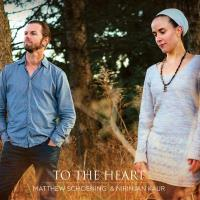 To the Heart [CD] Schoening, Matthew & Nirinjan Kaur