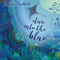 Dive into the Blue [CD] Sunbird, Renée