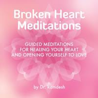 Broken Heart Meditations - Guided Meditations [CD] Ramdesh, Dr.