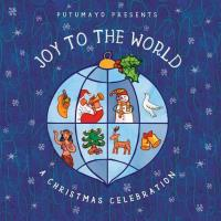 Joy to the World – A Christmas Celebration [CD] Putumayo Presents