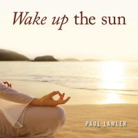 Wake up the Sun [CD] Lawler, Paul