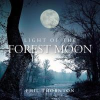 Light of the Forest Moon [CD] Thornton, Phil