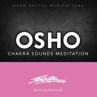 Osho Chakra Sounds Meditation [CD] Music by Karunesh